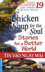 Thuê Sách Chicken Soup 19: Tin Vào Ngày Mai (Chicken Soup For The Soul Stories For A Better World) - Jack Canfield, Mark Victor Hansen