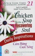 Thuê Sách Chicken Soup 21: Cảm Hứng Cuộc Sống (Chicken Soup For The Recovering Soul Daily Inspirations) - Jack Canfield, Mark Victor Hansen