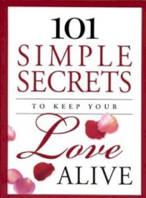101 simple secrets to keep your love alive